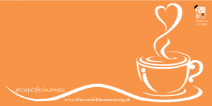 illustration of a cup of coffee with steam rising up from it and forming a heart shape, with text reading #CupOfKindness and www.thousand4thousand.org.uk